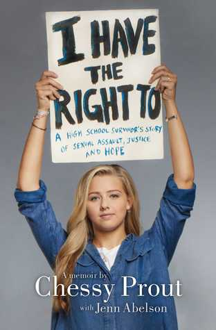 I Have the Right To: A High School Survivor's Story of Sexual Assault, Justice, and Hope by Chessy Prout and Jenn Abelson book cover